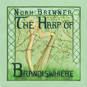 Album cover of 'The Harp of Brandiswhiere' by Noah Brenner